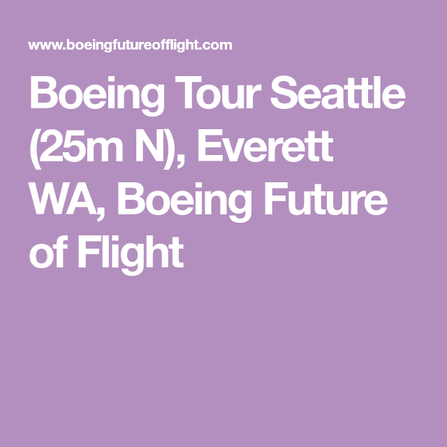 Boeing Tour Seattle 25m N Everett Wa Boeing Future Of Flight