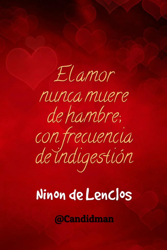 El Amor Nunca Muere De Hambre Con Frecuencia De Indigestión Ninon De Lenclos El Amor Nunca Muere Amor Libros Interesantes Para Leer