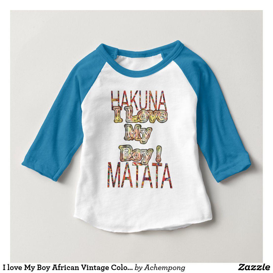 I love My Boy African Vintage Colors Hakuna matata Baby T