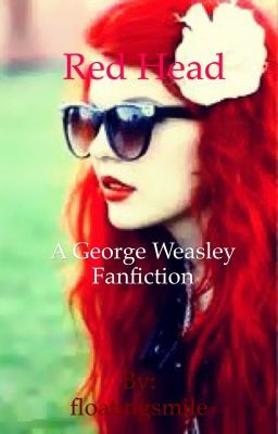 Red Head (A George Weasley Fanfiction) - Chapter 20 in 2019