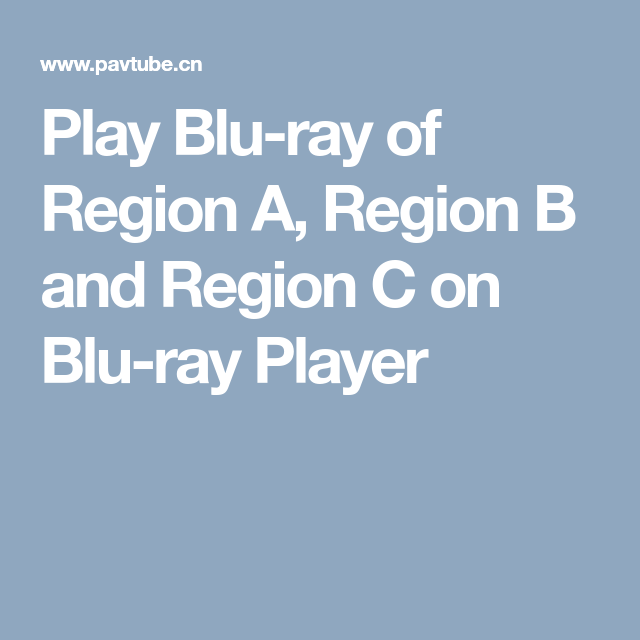 Play Blu-ray of Region A, Region B and Region C on Blu-ray