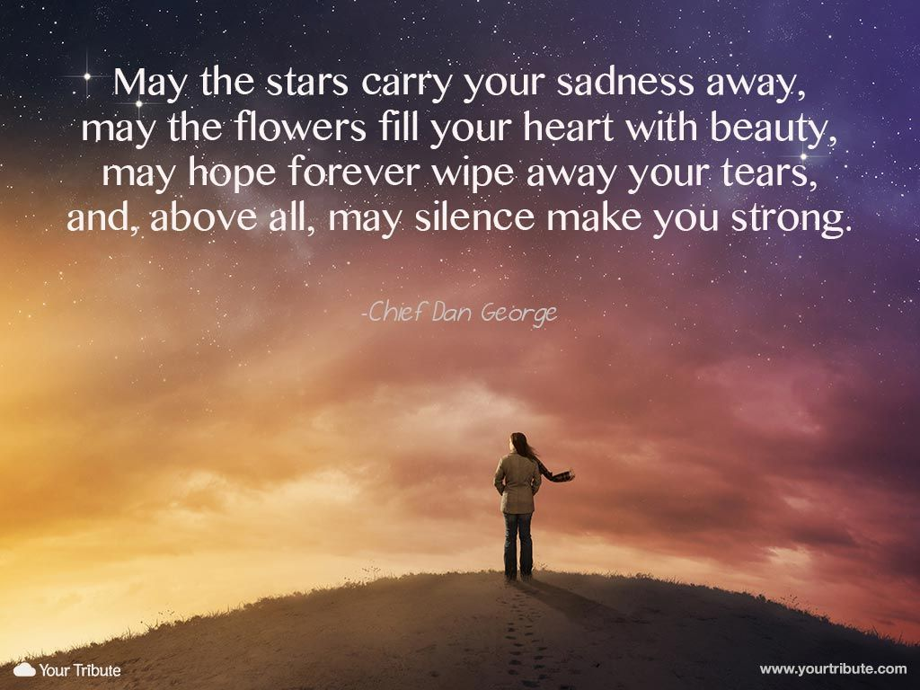 Grief quote. Chief Dan George: May the stars carry your ...