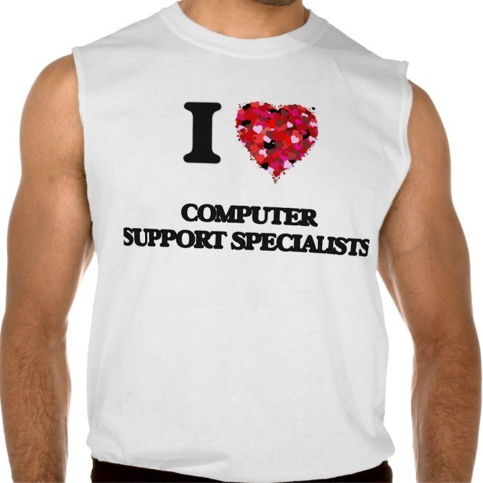 I love Computer Support Specialists Sleeveless T Shirt, Hoodie Sweatshirt