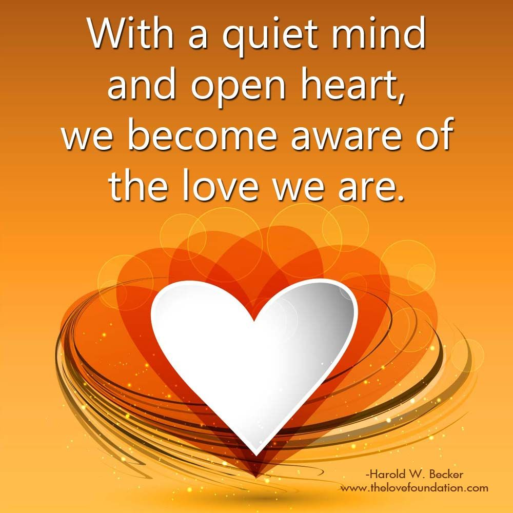 With A Quiet Mind And Open Heart We Become Aware Of The Love We Are Quiet Mind Bubble Quotes Mindfulness