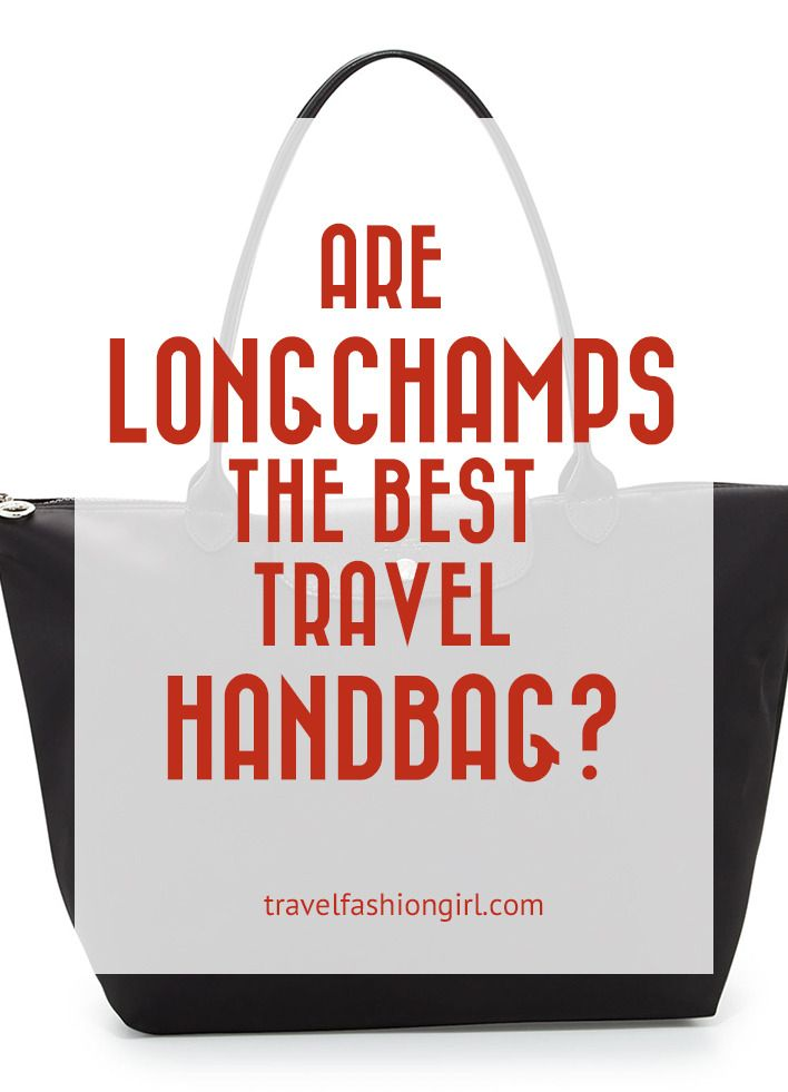 Are Longchamps The Best Travel Handbags Find Out Why Do So Many Women