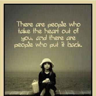 There are people who take the heart out of you, and there are people who put it back.