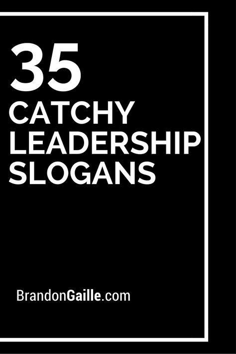 37 Catchy Leadership Slogans And Taglines Sooooo True Pinterest