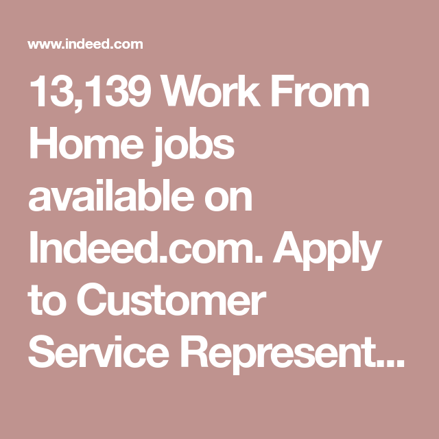 13 139 Work From Home Jobs Available On Indeed Com Apply To Customer Service Representative Store Shopper Tutor And More Work From Home Jobs Online Jobs Job