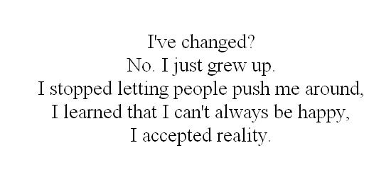 I Didn T Change I Grew Up And I Grew Stronger Quotes Change Reality Wishi Could Tell Everyone That Change Quotes Inspirational Words Inspirational Quotes