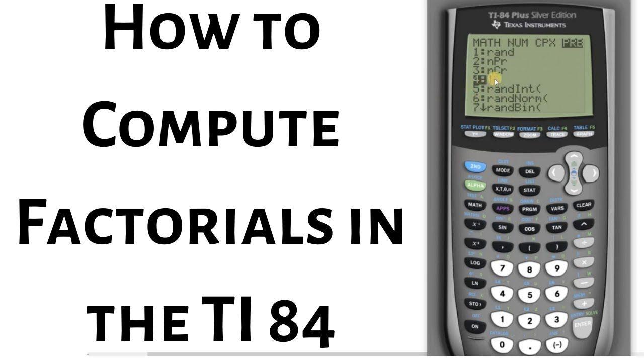 How To Compute Factorials In The Ti 84 Calculator Math Videos Mathematics Calculator
