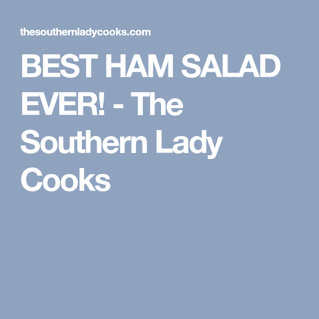 BEST HAM SALAD EVER! - The Southern Lady Cooks