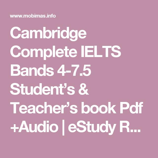 Cambridge Complete Ielts Bands 4 7 5 Student S Teacher S Book Pdf Audio Estudy Resources Teacher Books Ielts Student Teacher