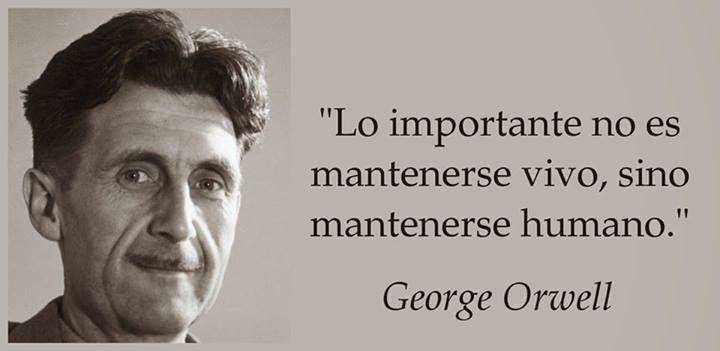 Lo importante no es mantenerse vivo... | George orwell, Frases ...