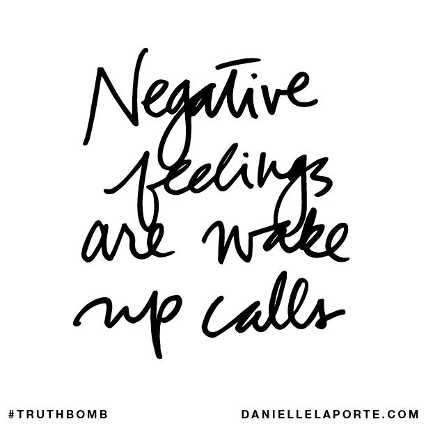 Negative Feelings Are Wake Up Calls Subscribe Daniellelaporte Com Truthbomb Words Quotes Inspirational Words Words Words Quotes
