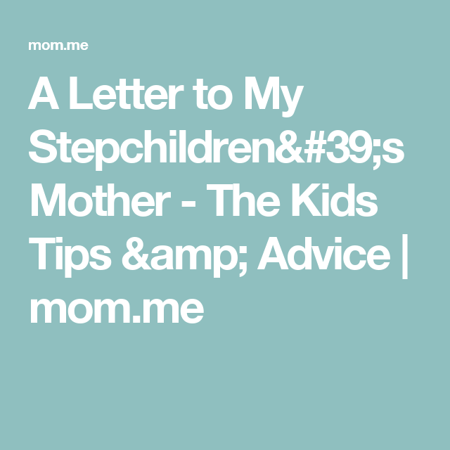 A Letter To My StepchildrenS Mother  Advice