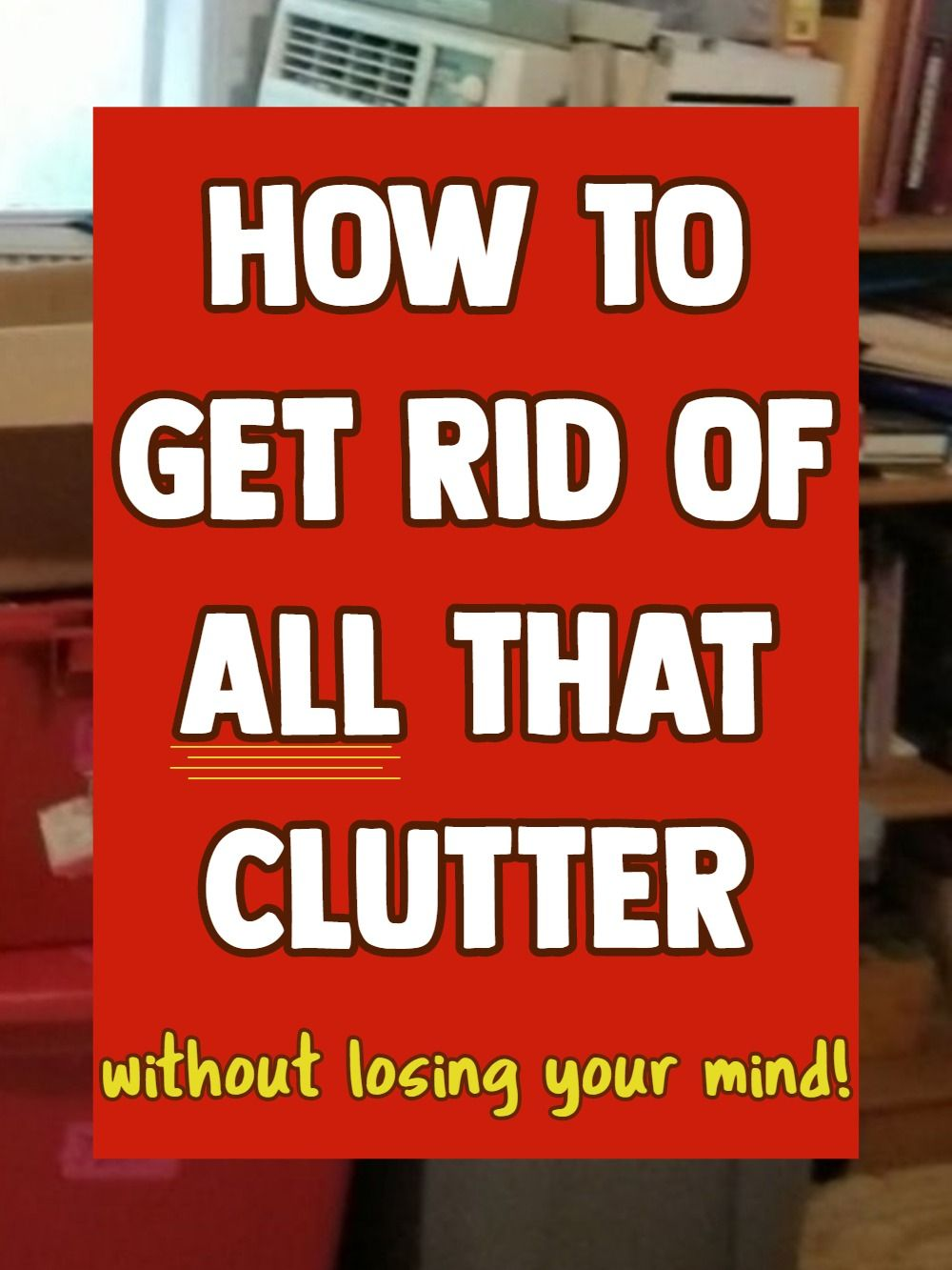Clearing Clutter Where To Start When It S Way Too Much To Deal