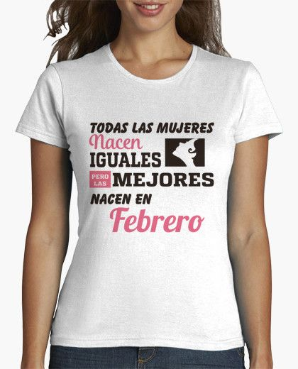 Camiseta Las mejores mujeres nacen en febrero Cumpleaños En Febrero 34ea86e913d0d