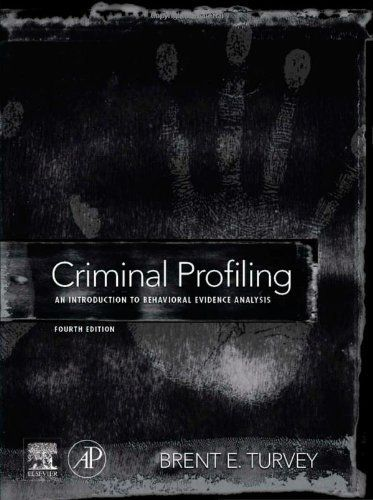 Criminal Profiling Fourth Edition An Introduction To Behavioral Evidence Analysis By Brent E Turv Criminal Profiling Criminal Psychology Behavioral Analysis