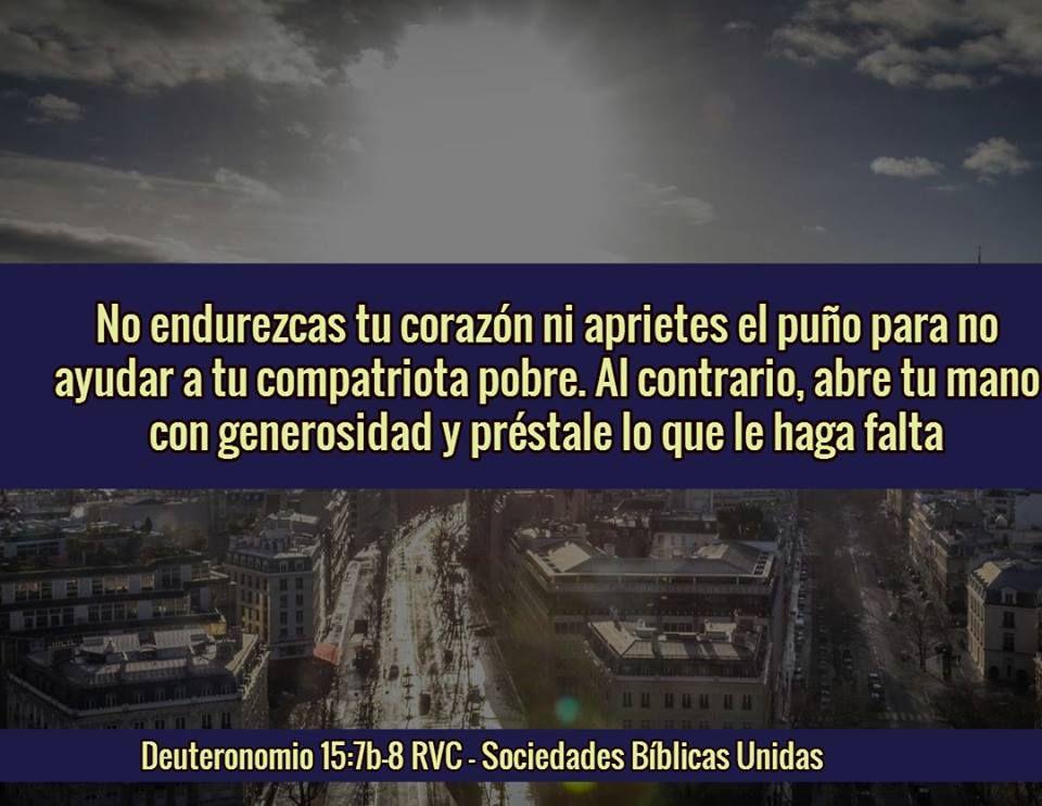 Deuteronomio 15:7-8 Reina-Valera 1960 Cuando haya en medio de ti menesteroso  de alguno de tus hermanos en alguna de tus ciudades, en la tierra que  Jehová tu ...