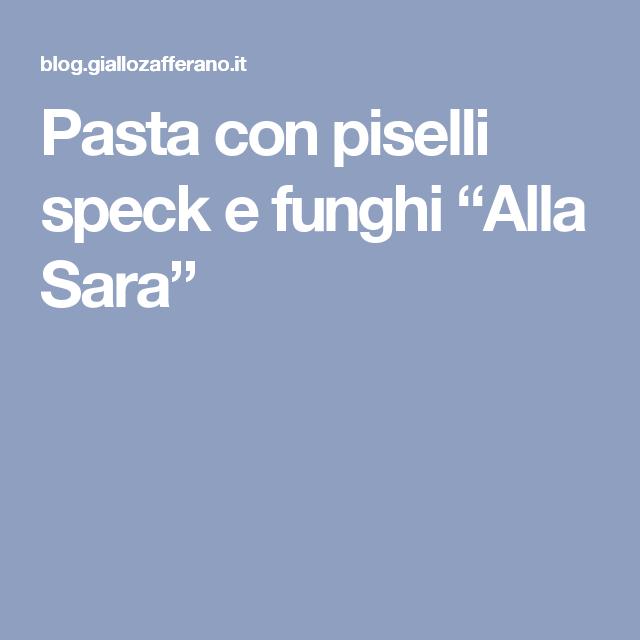 """Pasta con piselli speck e funghi """"Alla Sara"""""""