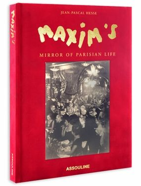 Maxim S Mirror Of Parisian Life An Illustrated History Of The Iconic Maxim S Restaurant Of Paris Which Also Includes R Assouline Parisian Life Book Of Life