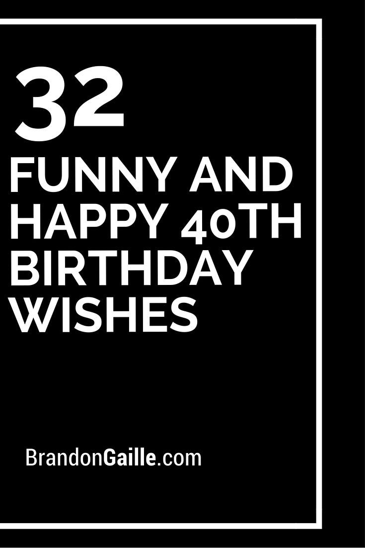 32 Funny And Happy 40th Birthday Wishes 40th Birthday Wishes 40th Birthday Quotes Birthday Card Sayings