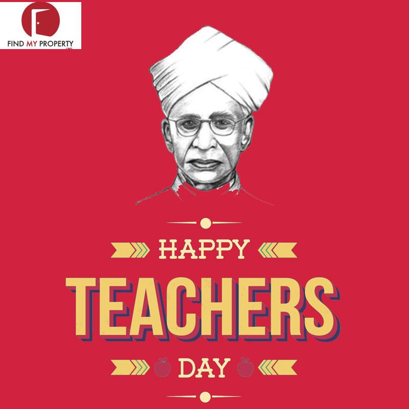 Happy Birthday To Dr Sarvepalli Radhakrishnan Happy Teacher S Day To All The Gurus Of The World Findmyproperty Te Happy Teachers Day Teachers Day Delhi Ncr
