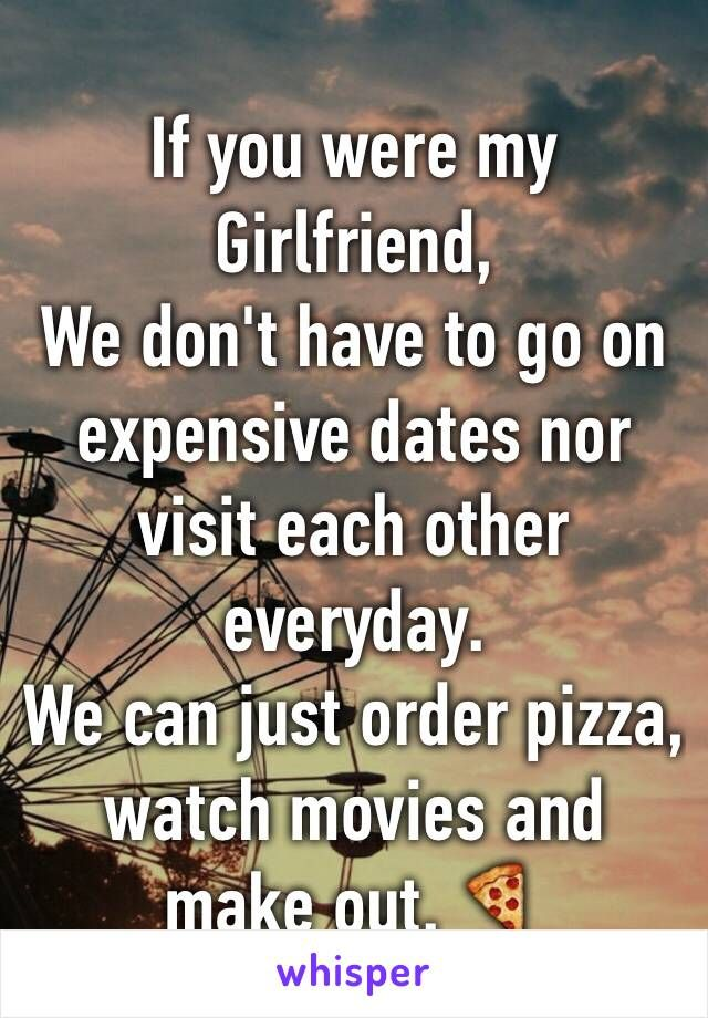 If You Were My Girlfriend We Dont Have To Go On Expensive Dates