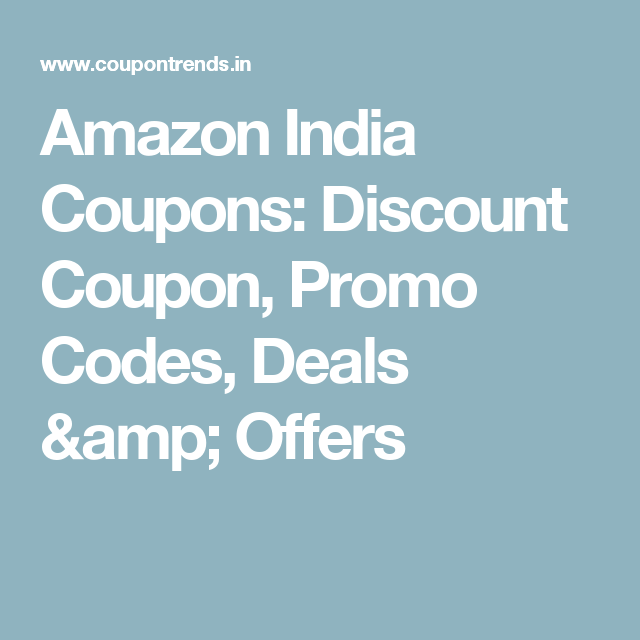 Amazon India Coupons Discount Coupon Promo Codes Deals Offers Coupons Coding Amazon