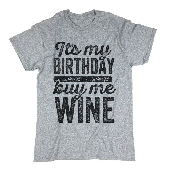 724db6f1 It's My Birthday Buy Me Wine Shirt. Birthday T Shirt. Buy Me Wine T-shirt.