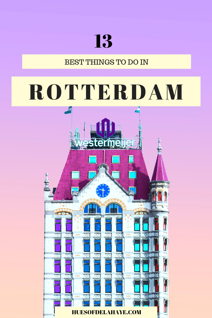 The best things to do in Rotterdam Netherlands for a