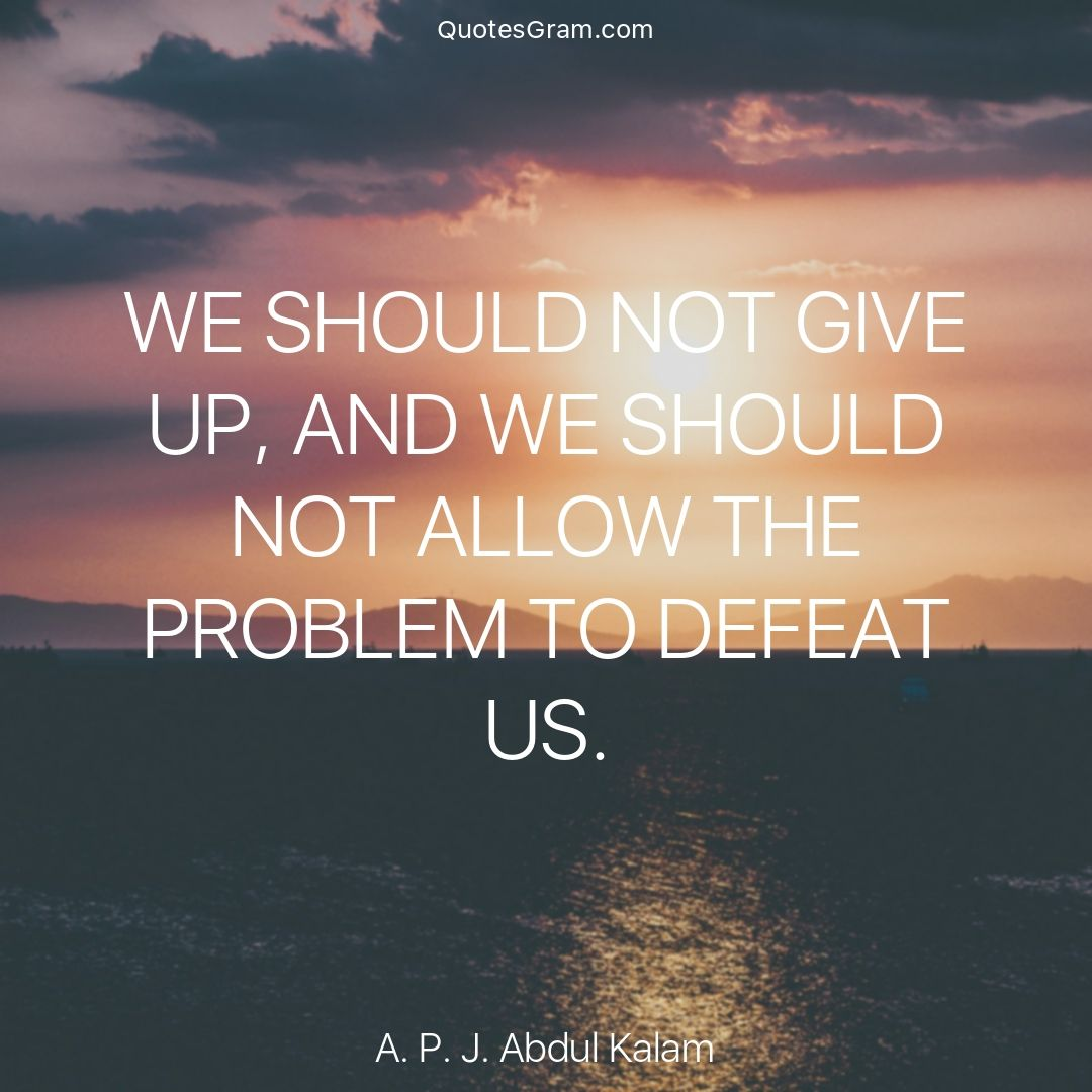 "Spiritual Quote Of The Day Quote Of The Day ""we Should Not Give Up And We Should Not Allow"