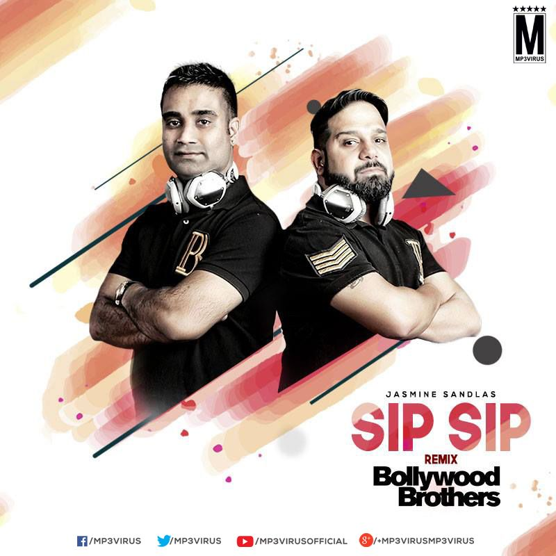 Jasmine Sandlas Sip Sip Bollywood Brothers Remix Latest Song Remix Dj Songs Songs