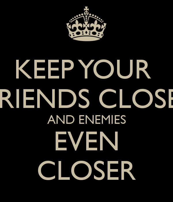 Quotes About Friends And Enemies: Keep Your Friends Close And Enemies Closer Success