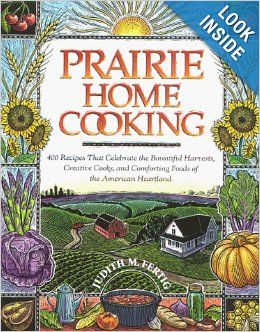 Prairie Home Cooking: 400 Recipes that Celebrate the Bountiful Harvests, Creative Cooks, and Comforting Foods of the American Heartland: Jud...