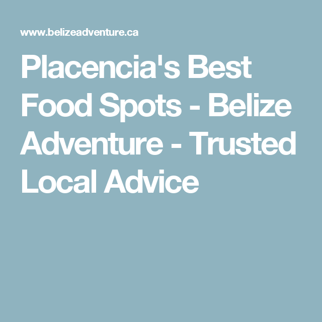 Placencia's Best Food Spots - Belize Adventure - Trusted Local Advice