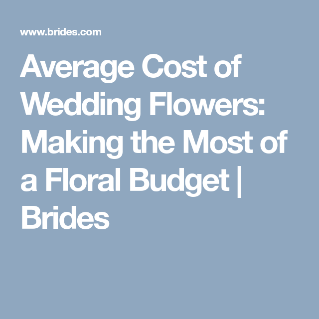 Average Cost Of Wedding Flowers Making The Most A Fl Budget Brides
