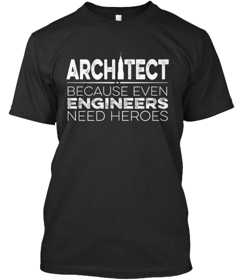 Architect because even engineers need heros  842a54e1838