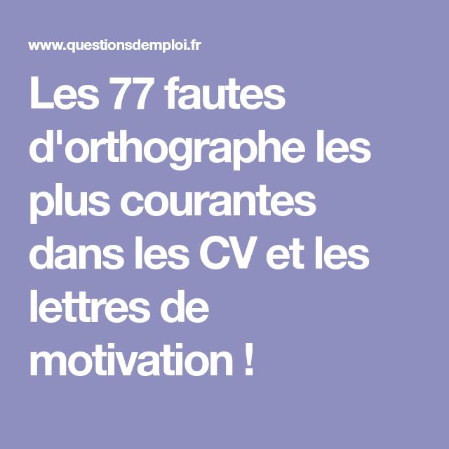 Les 77 Fautes D Orthographe Les Plus Courantes Dans Les Cv Et Les Lettres De Motivation Lettre De Motivation Faute D Orthographe Orthographe