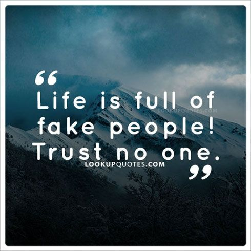 Life Is Full Of Fake People Trust No Onefakepeople Fans