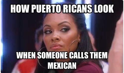 When Somebody Refers To You As Mexican Puerto Rican Jokes Puerto Ricans Puerto Rican Memes
