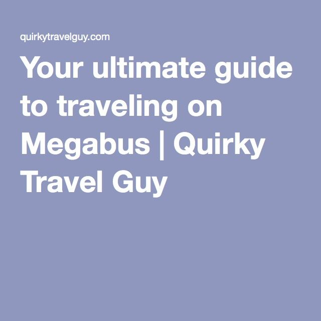 Your ultimate guide to traveling on Megabus | Travel Tips