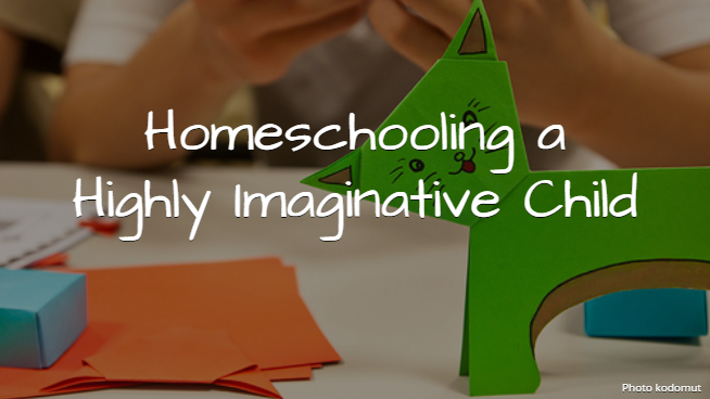 Homeschooling a Highly Imaginative Child - Eclectic Homeschooling