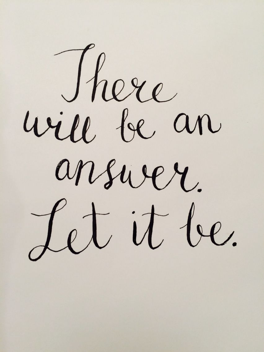 There will be an answer. Let it be. Beatles song ...
