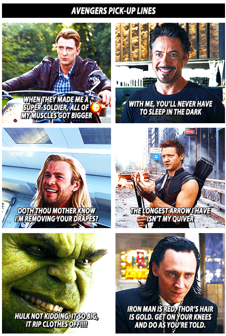 """Avengers Pick-up Lines. Just died at Loki's pickup line. Quoting Robin: """"My panties would drop so hard, there would be a hole in the floor half-way to China."""""""