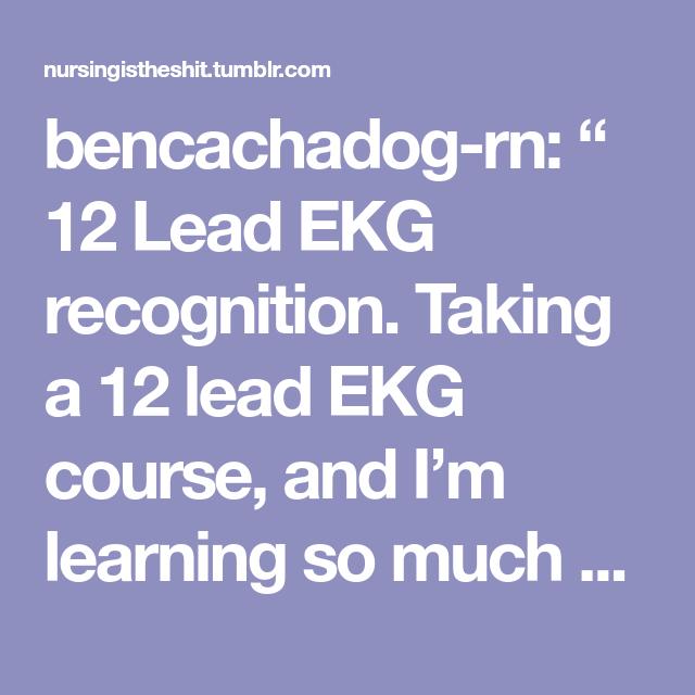 "Bencachadog-rn: "" 12 Lead EKG Recognition. Taking A 12"