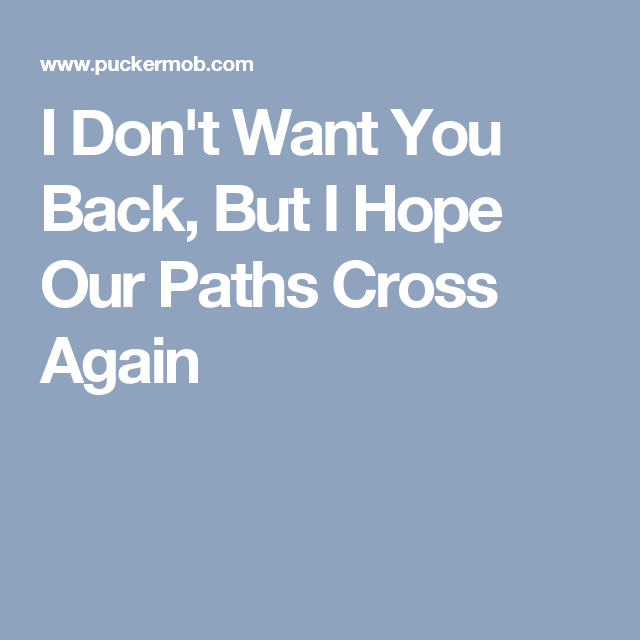 i hope our paths cross again
