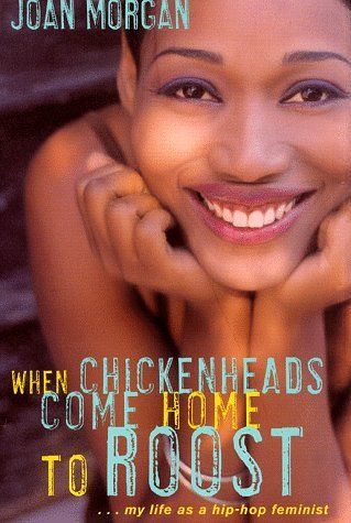 When Chickenheads Come Home To Roost My Life As A Hip Hop Feminist By Joan Morgan Http Www Amazo Best Feminist Books Feminist Books African American Books