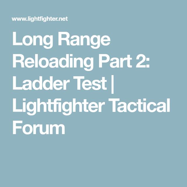 Long Range Reloading Part 2: Ladder Test   Lightfighter