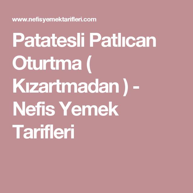 Patatesli Patlıcan Oturtma ( Kızartmadan ) - Nefis Yemek Tarifleri